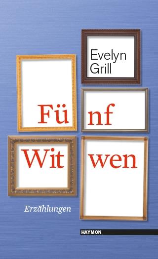 Evelyn Grill: Fünf Witwen