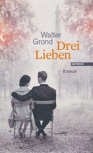 Walter Grond: Drei Lieben