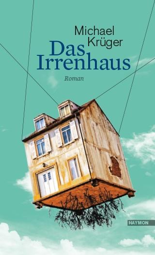 Michael Krüger: Das Irrenhaus
