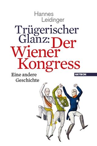 Hans Leidinger: Trügerischer Glanz. Der Wiener Kongress