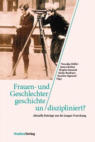 Veronika Helfert et al.: Frauen- und Geschlechtergeschichte undiszipliniert