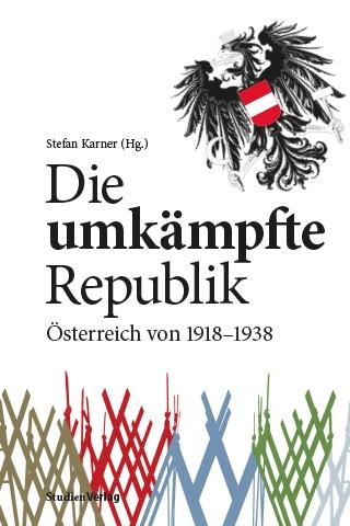 Stefan Karner: Die umkämpfte Republik